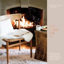 The Hygge Life : Embracing the Nordic Art of Coziness Through Recipes, Entertaining, Decorating, Simple Rituals, and Family Traditions, Hardback Book