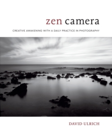 Zen Camera : Creative Awakening with a Daily Practice in Photography, Hardback Book