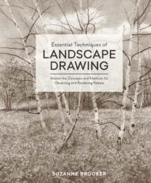 Essential Techniques of Landscape Drawing : Master the Concepts and Methods for Observing and Rendering Nature, EPUB eBook