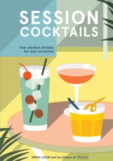 Session Cocktails : Low-Alcohol Drinks for Any Occasion, Hardback Book