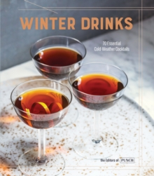 Winter Drinks : 70 Essential Cold-Weather Cocktails, Hardback Book
