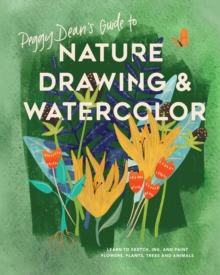 Peggy Dean's Guide to Nature Drawing : Learn to Sketch, Ink, and Paint Flowers, Plants, Tress, and Animals, Paperback / softback Book