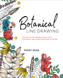 Botanical Line Drawing : 200 Step-by-Step Flowers, Leaves, Cacti, Succulents, and Other Items Found in Nature, EPUB eBook