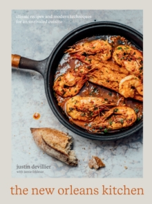 The New Orleans Kitchen : Classic Recipes and Modern Techniques for an Unrivaled Cuisine, Hardback Book