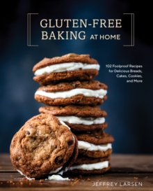 Gluten-Free Baking At Home : 113 Never-Fail, Totally Delicious Recipes for Breads, Cakes, Cookies, and More, Hardback Book