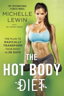 The Hot Body Diet : The Plan To Radically Transform Your Body in 28 Days, Paperback / softback Book