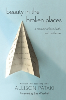 Beauty in the Broken Places : A Memoir of Love, Faith, and Resilience, Hardback Book