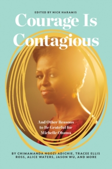 Courage Is Contagious : And Other Reasons to Be Grateful for Michelle Obama, Hardback Book