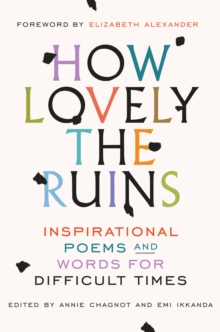 How Lovely The Ruins : Inspirational Poems and Words for Difficult Times, Hardback Book
