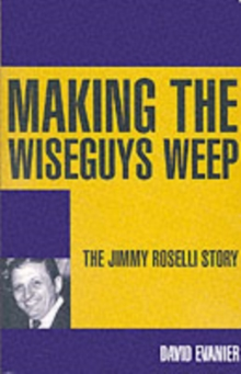 Making the Wiseguys Weep : The Jimmy Roselli Story, Paperback Book