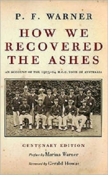 How We Recovered the Ashes : MCC Australia Tour 1903 - 1904, Hardback Book