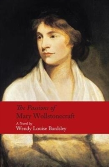 The Passions of Mary Wollstonecraft, Hardback Book