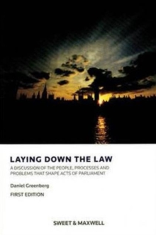 Laying Down the Law : A Discussion of the People, Processes and Problems that Shape Acts of Parliament, Paperback Book