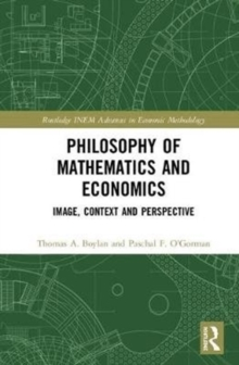 Philosophy of Mathematics and Economics : Image, Context and Perspective, Hardback Book