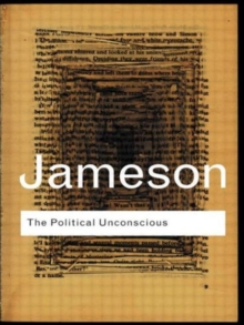 The Political Unconscious : Narrative as a Socially Symbolic Act, Paperback Book