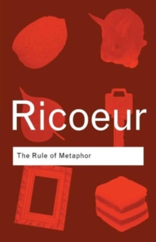 The Rule of Metaphor : The Creation of Meaning in Language, Paperback Book