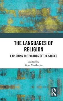 The Languages of Religion : Exploring the Politics of the Sacred, Hardback Book