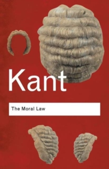 The Moral Law : Groundwork of the Metaphysics of Morals, Paperback Book