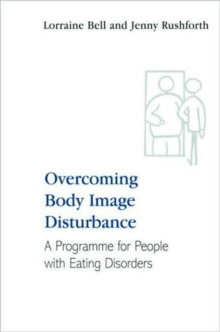Overcoming Body Image Disturbance : A Programme for People with Eating Disorders, Paperback Book