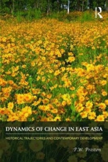 Dynamics of Change in East Asia : Historical Trajectories and Contemporary Development, Paperback Book