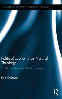Political Economy as Natural Theology : Smith, Malthus and Their Followers, Hardback Book