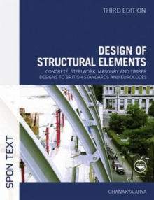 Design of Structural Elements : Concrete, Steelwork, Masonry and Timber Designs to British Standards and Eurocodes, Third Edition, Paperback Book