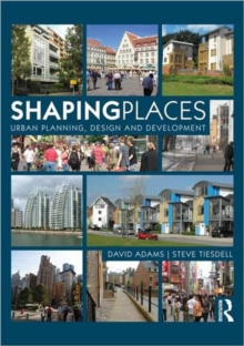 Shaping Places : Urban Planning, Design and Development, Paperback Book