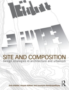Site and Composition : Design Strategies in Architecture and Urbanism, Paperback Book