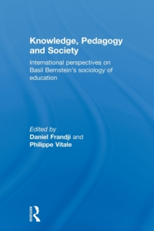 Knowledge, Pedagogy and Society : International Perspectives on Basil Bernstein's Sociology of Education, Paperback Book