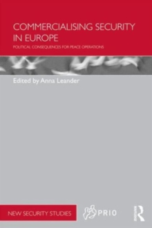 Commercialising Security in Europe : Political Consequences for Peace Operations, Paperback Book