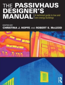 The Passivhaus Designer's Manual : A technical guide to low and zero energy buildings, Paperback Book