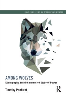Among Wolves : Ethnography and the Immersive Study of Power, Paperback Book