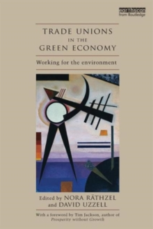 Trade Unions in the Green Economy : Working for the Environment, Paperback / softback Book