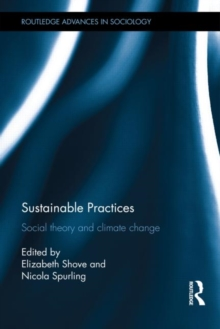 Sustainable Practices : Social Theory and Climate Change, Hardback Book