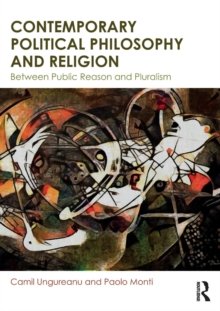 Contemporary Political Philosophy and Religion : Between Public Reason and Pluralism, Paperback Book