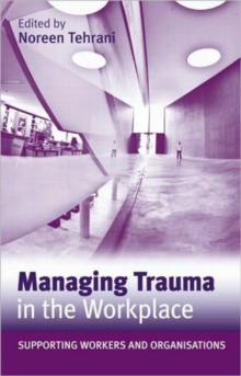 Managing Trauma in the Workplace : Supporting Workers and Organisations, Paperback Book