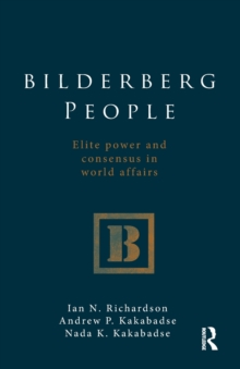 Bilderberg People : Elite Power and Consensus in World Affairs, Paperback Book