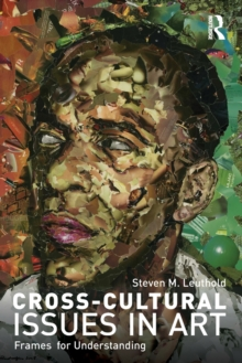 Cross-Cultural Issues in Art : Frames for Understanding, Paperback Book