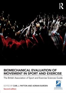 Biomechanical Evaluation of Movement in Sport and Exercise : The British Association of Sport and Exercise Sciences Guide, Paperback Book