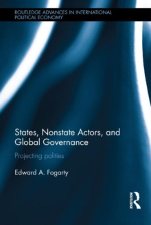 States, Nonstate Actors, and Global Governance : Projecting Polities, Hardback Book