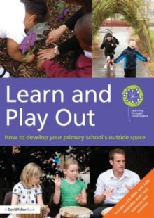 Learn and Play Out : How to develop your primary school's outside space, Paperback Book