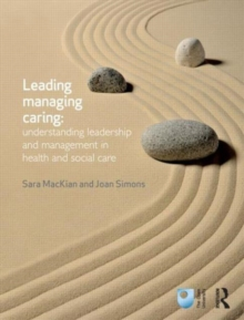 Leading, Managing, Caring: Understanding Leadership and Management in Health and Social Care, Paperback / softback Book