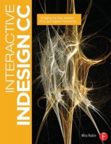 Interactive Indesign CC : Bridging the Gap Between Print and Digital Publishing, Paperback Book