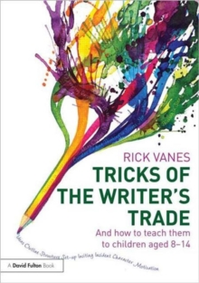 Tricks of the Writer's Trade : And how to teach them to children aged 8-14, Paperback / softback Book