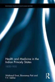 Health and Medicine in the Indian Princely States : 1850-1950, Hardback Book