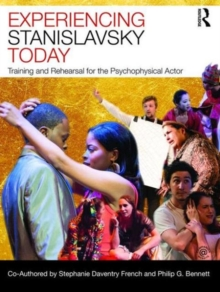 Experiencing Stanislavsky Today : Training and Rehearsal for the Psychophysical Actor, Paperback / softback Book