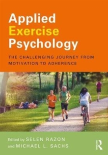 Applied Exercise Psychology : The Challenging Journey from Motivation to Adherence, Paperback Book