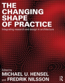 The Changing Shape of Practice : Integrating Research and Design in Architecture, Paperback Book