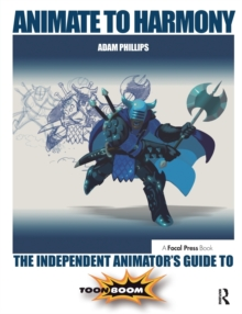 Animate to Harmony : The Independent Animator's Guide to Toon Boom, Paperback / softback Book