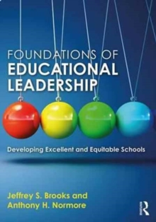 Foundations of Educational Leadership : Developing Excellent and Equitable Schools, Paperback Book